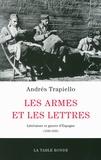 Andrés Trapiello - Les armes et les lettres - Littérature et guerre d'Espagne (1936-1939).