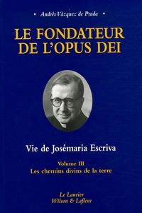 Le fondateur de lOpus Dei Vie de Josémaria Escriva - Tome 3, Les chemins divins de la terre.pdf