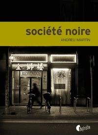 Andreu Martin - Société noire.
