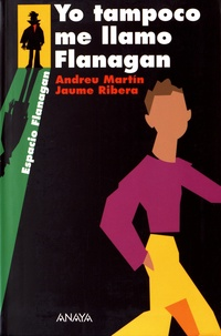 Andreu Martin et Jaume Ribera - Yo tampoco me llamo Flanagan.