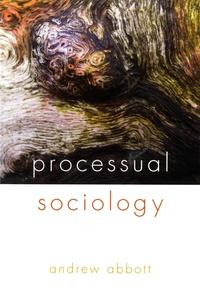 Andrew Abbott - Processual Sociology.