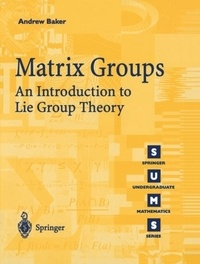 Andrew Baker - Matrix groups - An introduction to lie group theory.