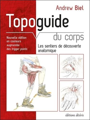 Andrew Biel - Topoguide du corps - Les sentiers de découverte anatomique.