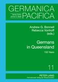 Andrew Bonnell et Rebecca Vonhoff - Germans in Queensland - 150 Years.