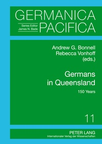 Andrew Bonnell et Rebecca Vonhoff - Germans in Queensland - 150 Years.