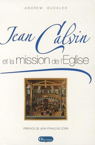 Andrew Buckler - Jean Calvin et la mission de l'Eglise.