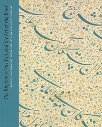 The Rhythm of the Pen and the Art of the Book- Islamic calligraphy from the 13th to the 19th century - Andrew Butler-Wheelhouse |