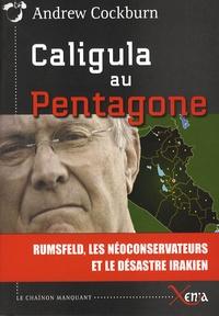 Andrew Cockburn - Caligula au Pentagone.