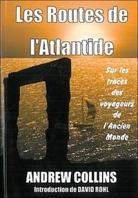 Andrew Collins - Les Routes de l'Atlantide - Sur les traces des navigateurs de l'ancien monde.