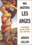 Andrew Collins - Nos ancêtres les anges - L'héritage d'une race déchue.