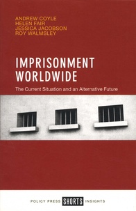 Andrew Coyle et Helen Fair - Imprisonment Worldwide - The Current Situation and an Alternative Future.