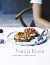 Andrew Dargue - Vanilla Black - Fresh Flavours for your Vegetarian Kitchen.