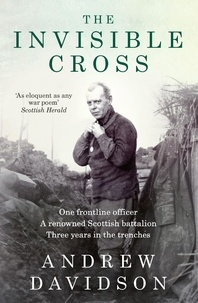 Andrew Davidson - The Invisible Cross - One frontline officer, three years in the trenches, a remarkable untold story.