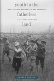 Andrew Donson - Youth in the Fatherless Land - War Pedagogy, Nationalism, and Authority in Germany, 1914–1918.
