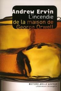 Andrew Ervin - L'incendie de la maison de George Orwell.