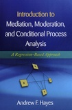 Andrew F. Hayes - Introduction to Mediation, Moderation, and Conditional Process Analysis - A Regression-Based Approach.