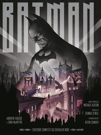 Andrew Farago et Gina Mcintyre - Batman, l'histoire complète du chevalier noir - Comics, cinéma, séries, jeux vidéo - Avec de nombreux inserts et dépliants.
