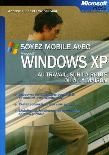 Andrew Fuller et Ravipal Soin - Soyez mobiles avec Windows XP.