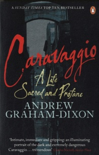 Andrew Graham-Dixon - Caravaggio - A Life Sacred and Profane.