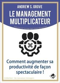 Andrew Grove - Le management multiplicateur.