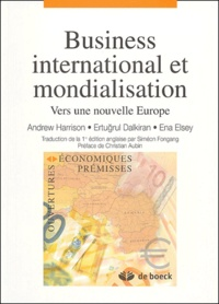 Andrew Harrison et Ertugrul Dalkiran - Business international et mondialisation - Vers une nouvelle Europe.