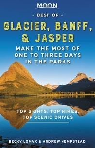 Andrew Hempstead et Becky Lomax - Moon Best of Glacier, Banff & Jasper - Make the Most of One to Three Days in the Parks.