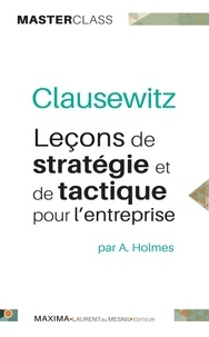 Andrew Holmes - Clausewitz - Leçons de stratégie et de tactique pour l'entreprise.