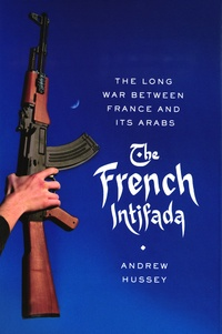 Andrew Hussey - French Intifada.