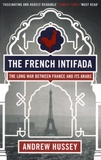 Andrew Hussey - The French Intifada - The Long War between France and its Arabs.