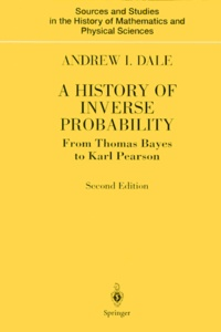 Andrew-I Dale - A HISTORY OF INVERSE PROBABILITY. - From Thomas Bayes to Karl Pearson, 2nd edition.