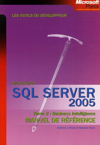 Andrew-J Brust et Stephen Forte - SQL Server 2005 - Tome 2, Business Intelligence Manuel de référence.