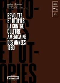 Andrew Jay Diamond et Romain Huret - Révoltes et utopies : la contre-culture américaine des années 1960.