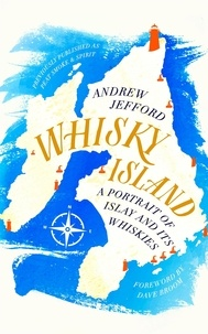 Andrew Jefford - Whisky Island - A Portrait of Islay and its whiskies.