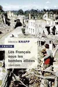 Andrew Knapp - Les Français sous les bombes alliées (1940-1945).