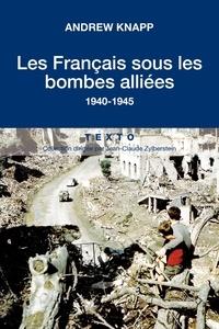 Andrew Knapp - Les français sous les bombes alliées - 1940-1945.