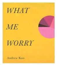 Andrew Kuo - What me worry.