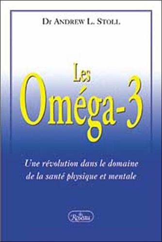 Andrew L Stoll - Les Oméga-3 - Une révolution dans le domaine de la santé mentale.