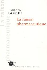 Andrew Lakoff - La raison pharmaceutique.
