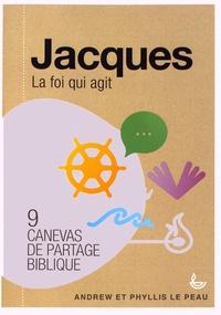Jacques : la foi qui agit- 9 canevas de partage biblique - Andrew Le Peau |