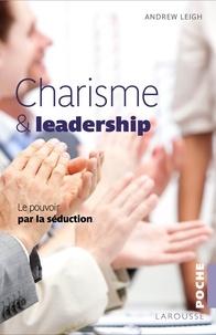 Andrew Leigh - Charisme et leadership - Le pouvoir par la séduction.