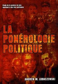 Andrew M. Lobaczewski - La ponérologie politique - Etude de la genèse du mal, appliqué à des fins politiques.