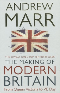 Andrew Marr - The Making of Modern Britain - From Queen Victoria to VE Day.