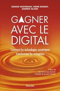 Andrew McAfee et Georges Westerman - Gagner avec le digital - Comment les technologies numériques transforment les entreprises.
