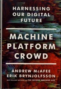 Andrew McAfee et Erik Brynjolfsson - Machine, Platform, Crowd - Harnessing Our Digital Future.
