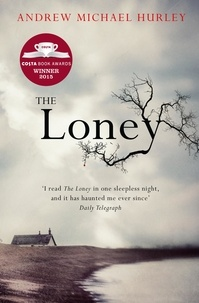 Andrew Michael Hurley - The Loney - 'Full of unnerving terror . . . amazing' Stephen King.