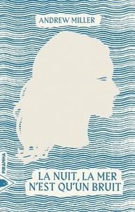 Andrew Miller - La nuit, la mer n'est qu'un bruit.