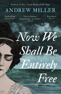 Andrew Miller - Now We Shall Be Entirely Free - The Waterstones Scottish Book of the Year 2019.