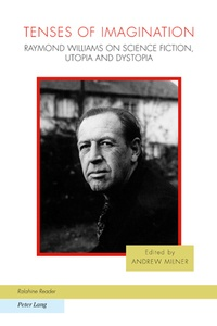 Andrew Milner - Tenses of Imagination - Raymond Williams on Science Fiction, Utopia and Dystopia.