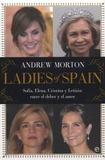 Andrew Morton - Ladies of Spain - Sofia, Elena, Cristina y Letizia entre el deber y el amor.