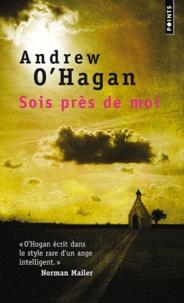 Andrew O'Hagan - Sois près de moi.